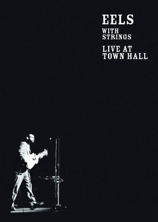locandina di Eels with strings - Live at Town Hall