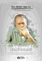 You Never Had It. An Evening with Bukowski