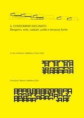 Locandina Il condominio inclinato. Bergamo, sole, casbah, pollai e terrazze fiorite.