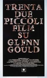 Trentadue piccoli film su Glenn Gould
