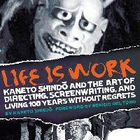 Kaneto Shindô - Life is Work