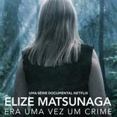 Elize Matsunaga: c'era una volta un crimine